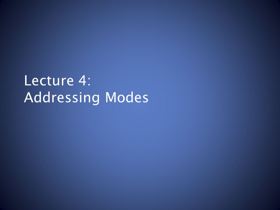 Lecture 4: Addressing Modes