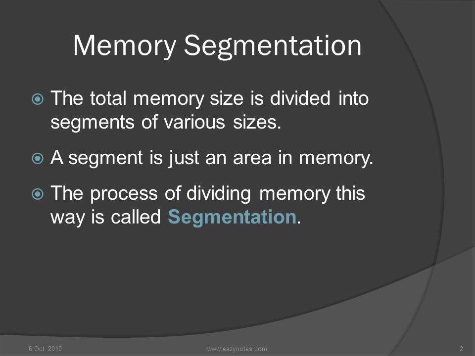 Memory Segmentation  The total memory size is divided into segments of various sizes.  A segment is just an area in memory.  The process of dividin