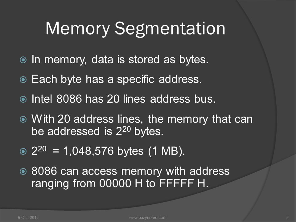 Memory Segmentation  In memory, data is stored as bytes.  Each byte has a specific address.  Intel 8086 has 20 lines address bus.  With 20 address