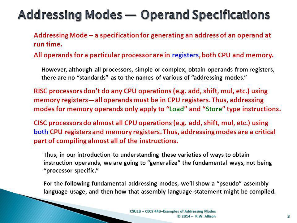 2 Addressing Mode – a specification for generating an address of an operand at run time.