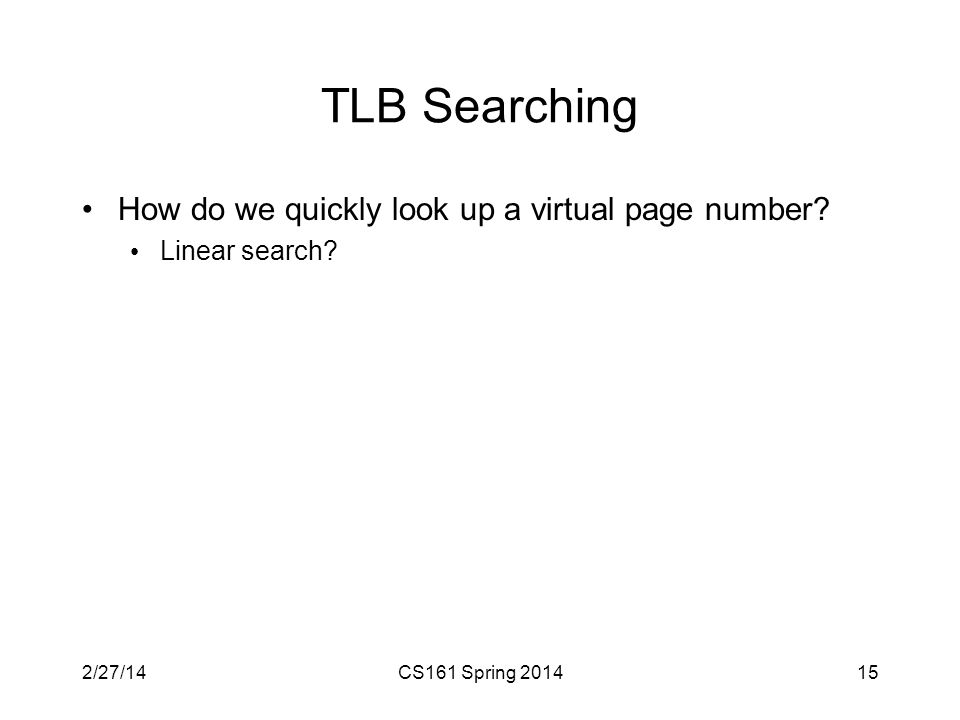 TLB Searching How do we quickly look up a virtual page number.