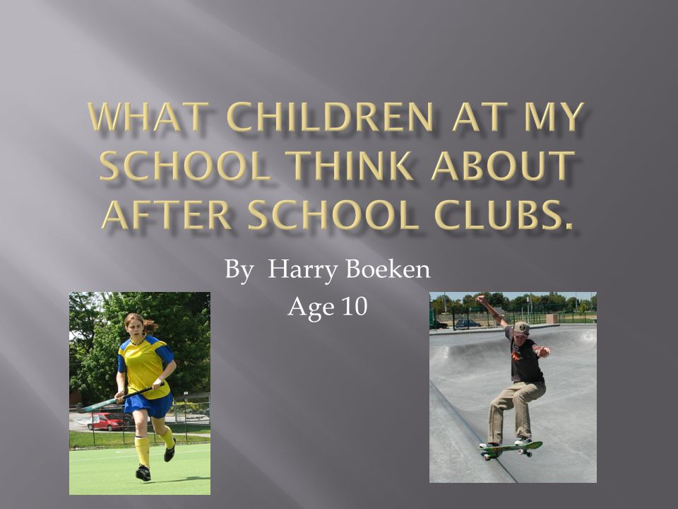  I wanted to find out if children at my school liked after school clubs.
