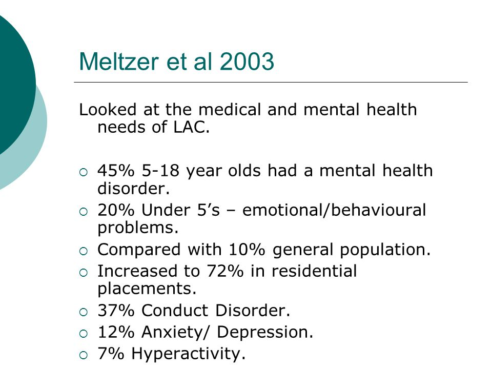 Meltzer et al 2003 Looked at the medical and mental health needs of LAC.