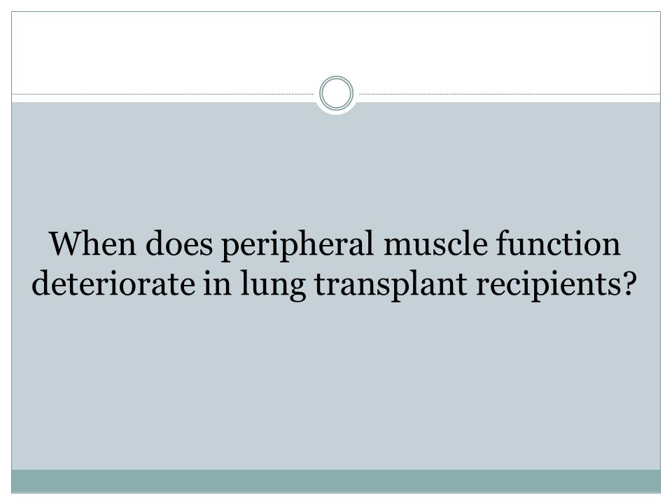 When does peripheral muscle function deteriorate in lung transplant recipients?