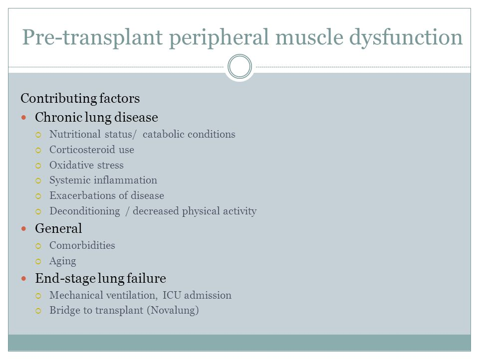 Pre-transplant peripheral muscle dysfunction Contributing factors Chronic lung disease  Nutritional status/ catabolic conditions  Corticosteroid use