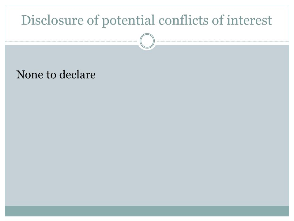Disclosure of potential conflicts of interest None to declare