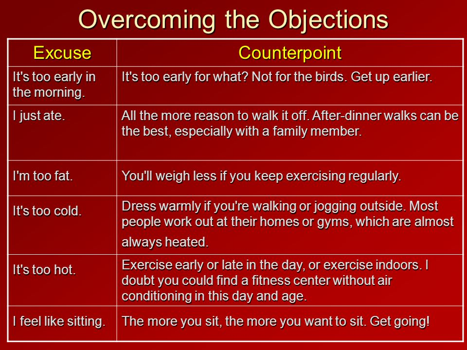 Overcoming the Objections ExcuseCounterpoint It s too early in the morning.