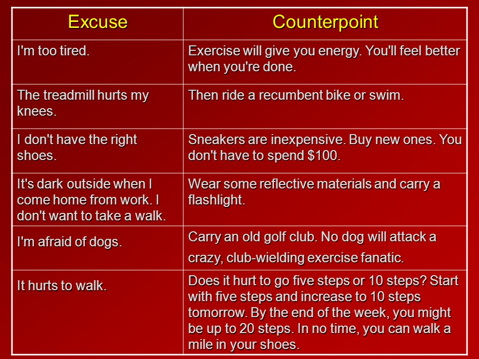 ExcuseCounterpoint I m too tired.Exercise will give you energy.