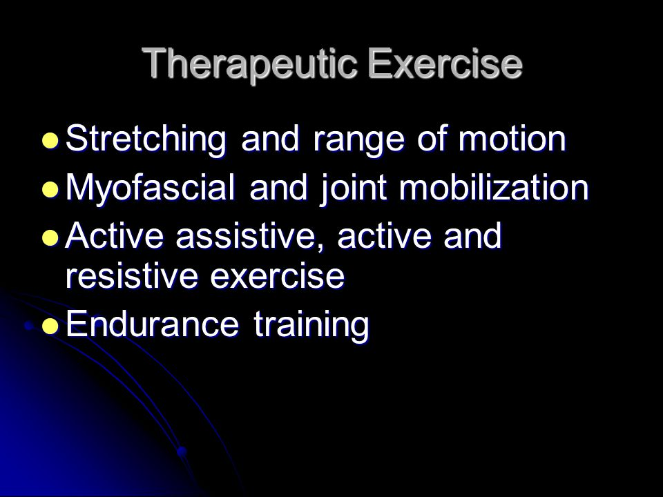 Therapeutic Exercise Stretching and range of motion Stretching and range of motion Myofascial and joint mobilization Myofascial and joint mobilization