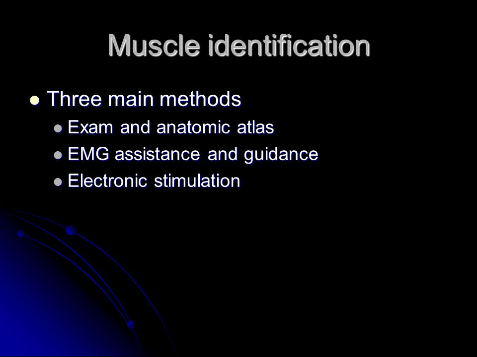 Muscle identification Three main methods Three main methods Exam and anatomic atlas Exam and anatomic atlas EMG assistance and guidance EMG assistance