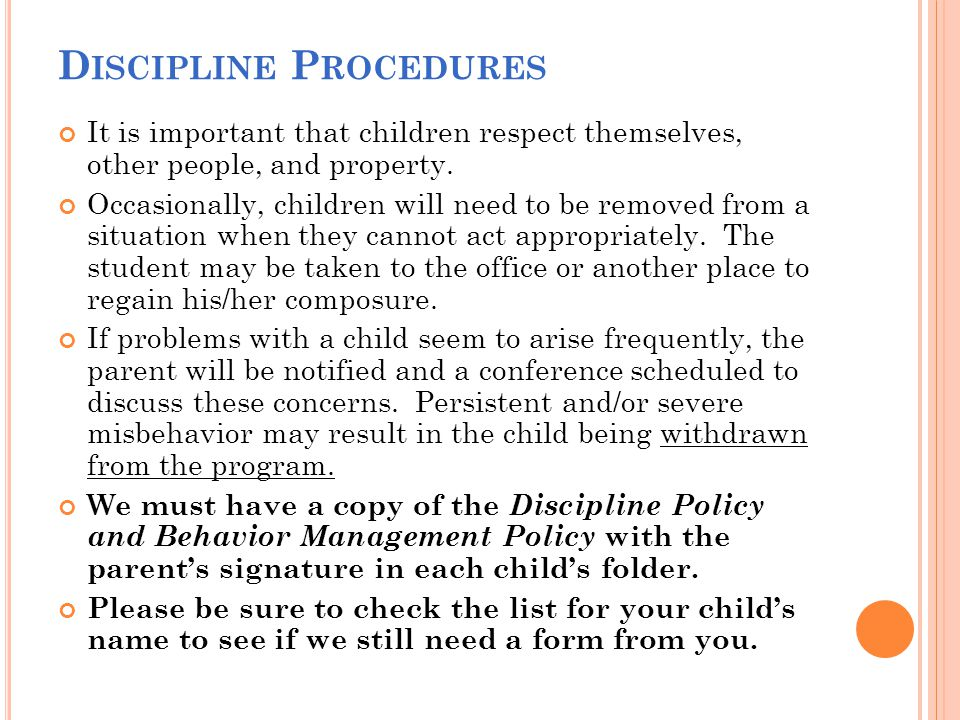 D ISCIPLINE P ROCEDURES It is important that children respect themselves, other people, and property.