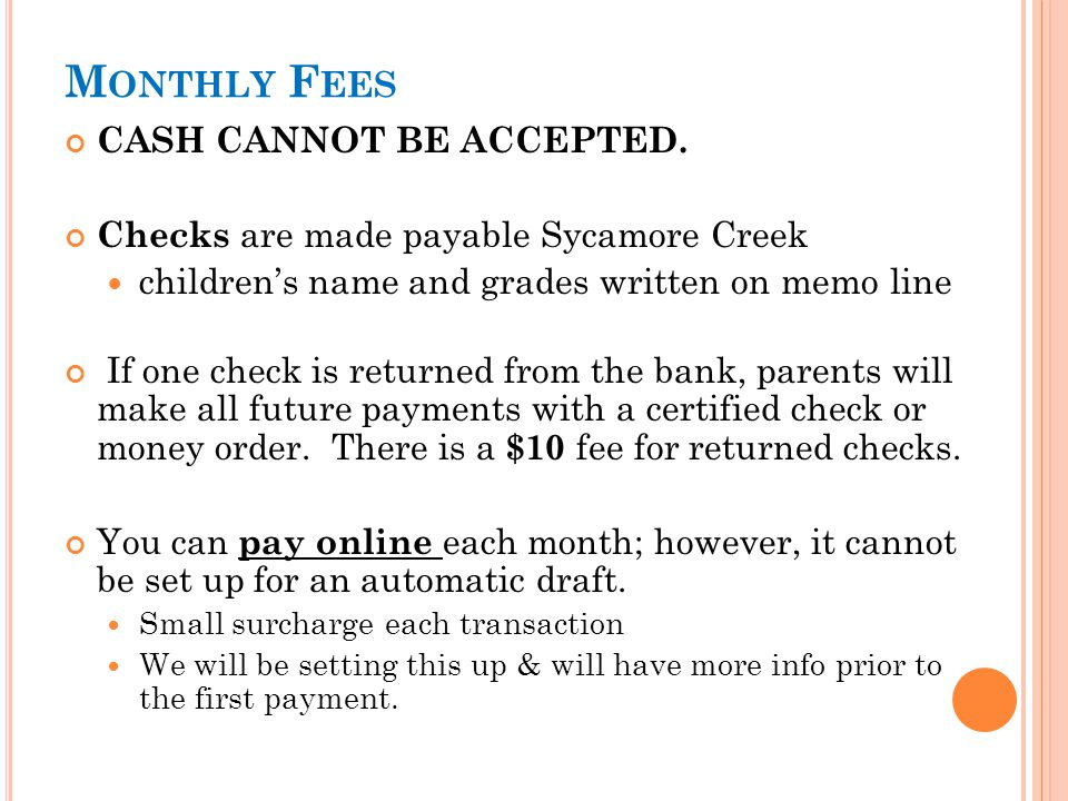 M ONTHLY F EES CASH CANNOT BE ACCEPTED. Checks are made payable Sycamore Creek children's name and grades written on memo line If one check is returne
