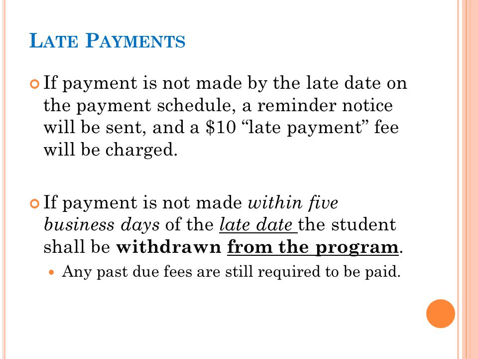 "L ATE P AYMENTS If payment is not made by the late date on the payment schedule, a reminder notice will be sent, and a $10 ""late payment"" fee will be"