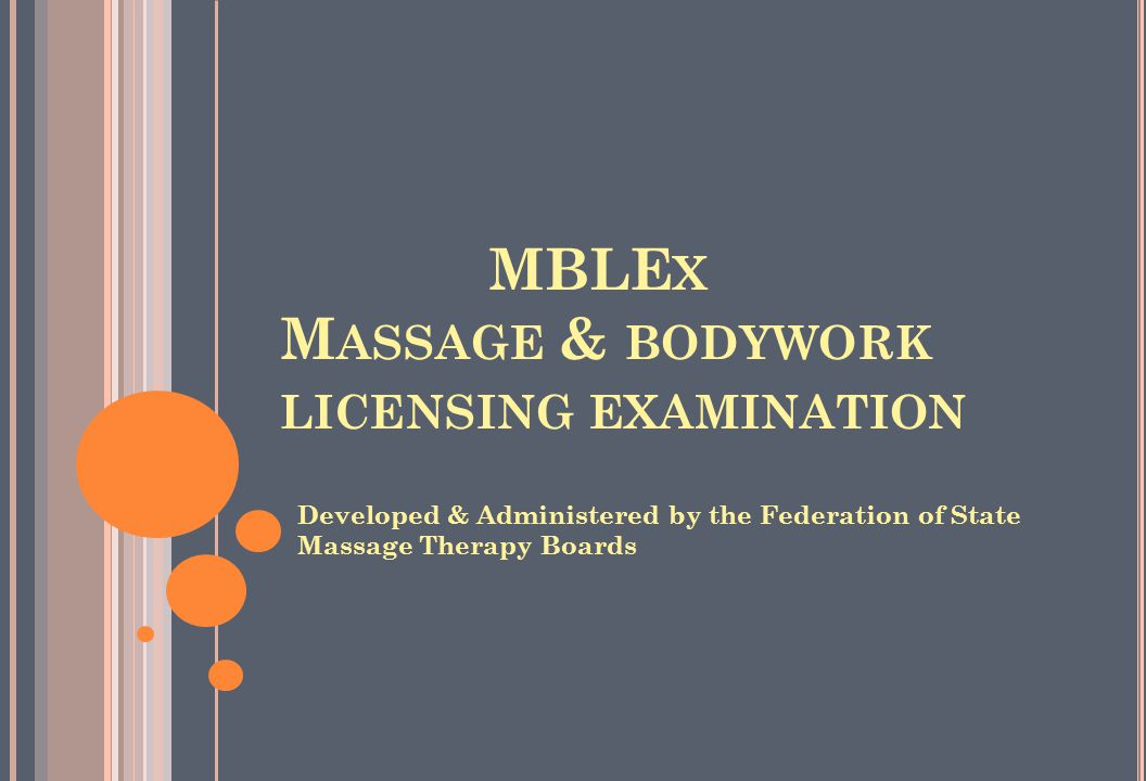 MBLE X M ASSAGE & BODYWORK LICENSING EXAMINATION Developed & Administered by the Federation of State Massage Therapy Boards