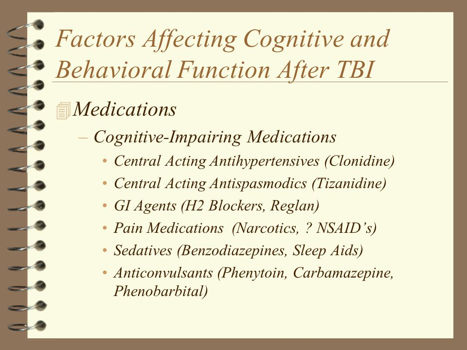 Factors Affecting Cognitive and Behavioral Function After TBI 4 Medications –Cognitive-Impairing Medications Central Acting Antihypertensives (Clonidi