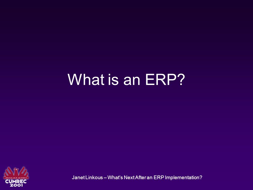 Janet Linkous – What's Next After an ERP Implementation? What is an ERP?