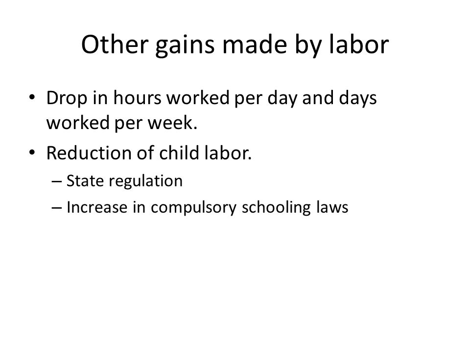 Other gains made by labor Drop in hours worked per day and days worked per week.