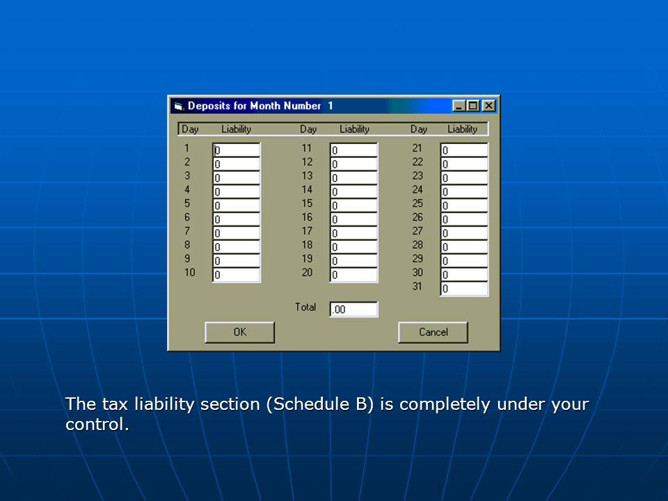 The tax liability section (Schedule B) is completely under your control.