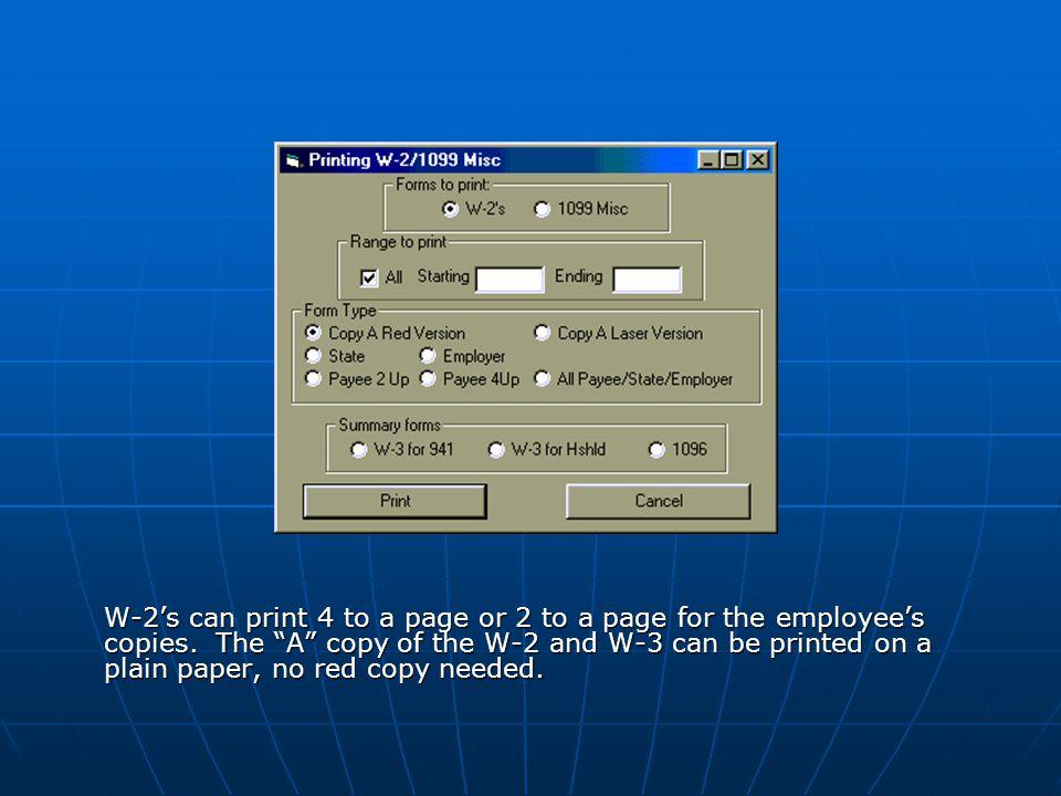 W-2's can print 4 to a page or 2 to a page for the employee's copies.
