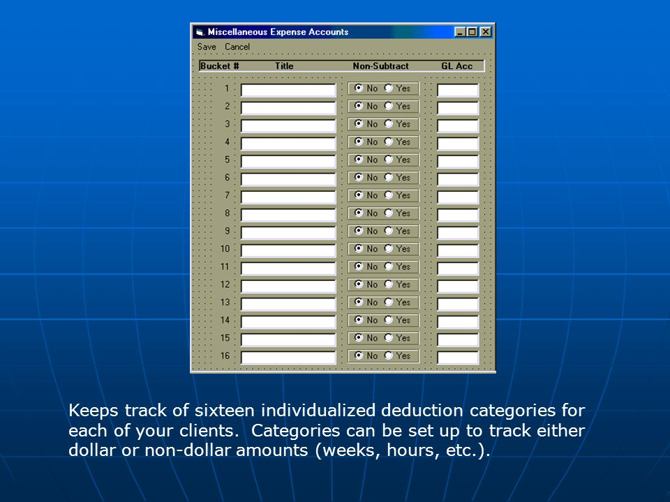 Keeps track of sixteen individualized deduction categories for each of your clients.