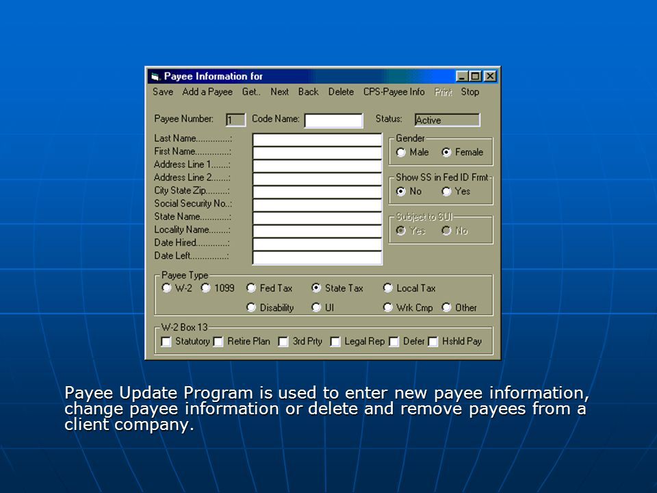 Payee Update Program is used to enter new payee information, change payee information or delete and remove payees from a client company.