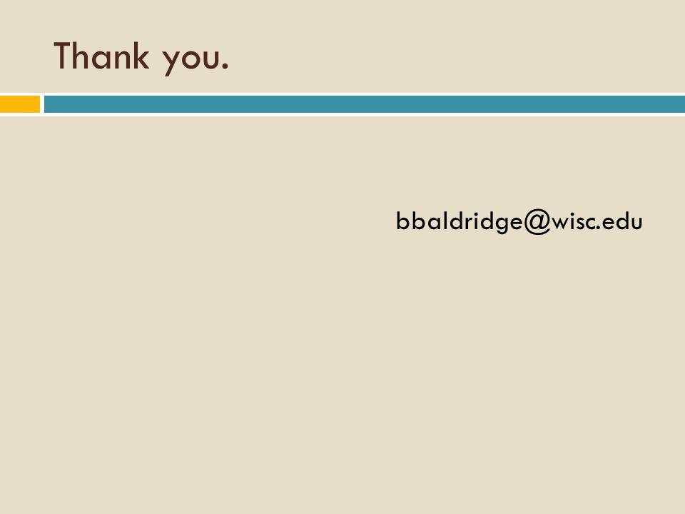 Thank you. bbaldridge@wisc.edu