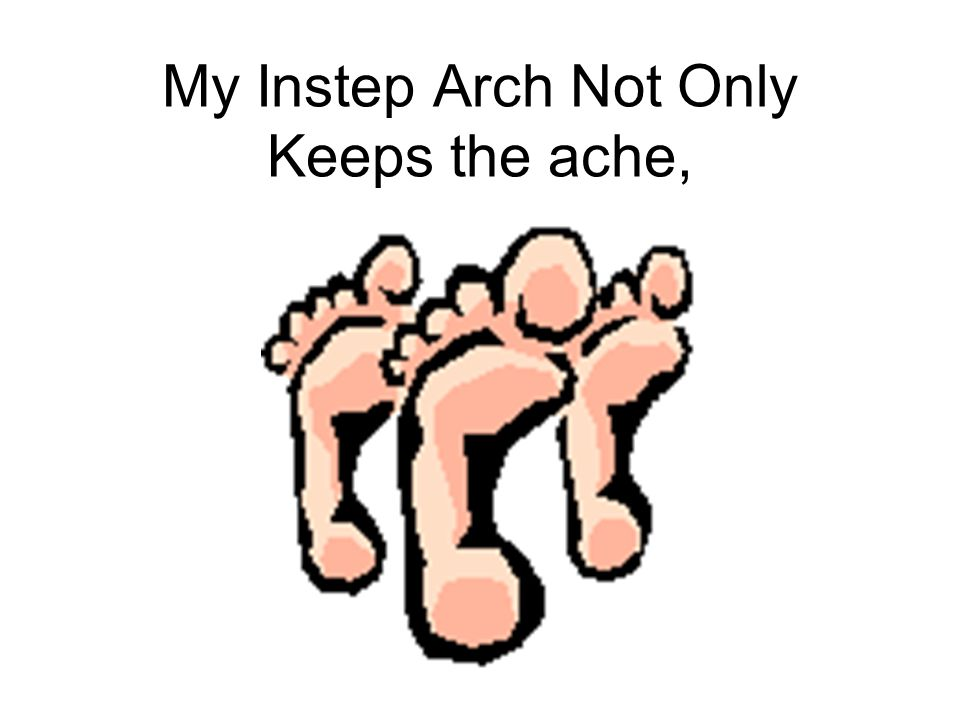 My Instep Arch Not Only Keeps the ache,