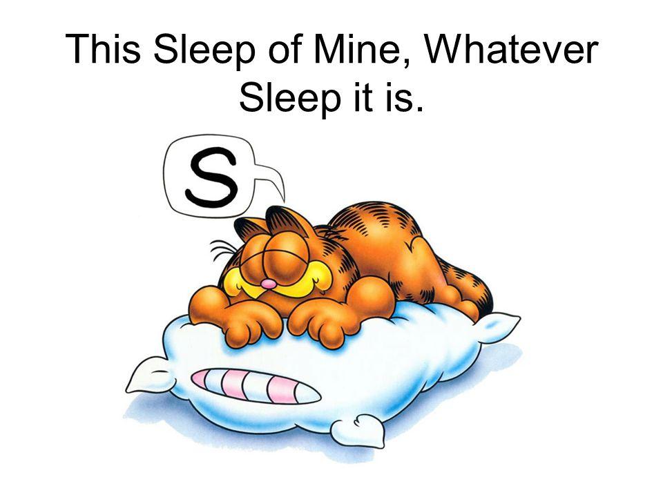 This Sleep of Mine, Whatever Sleep it is.