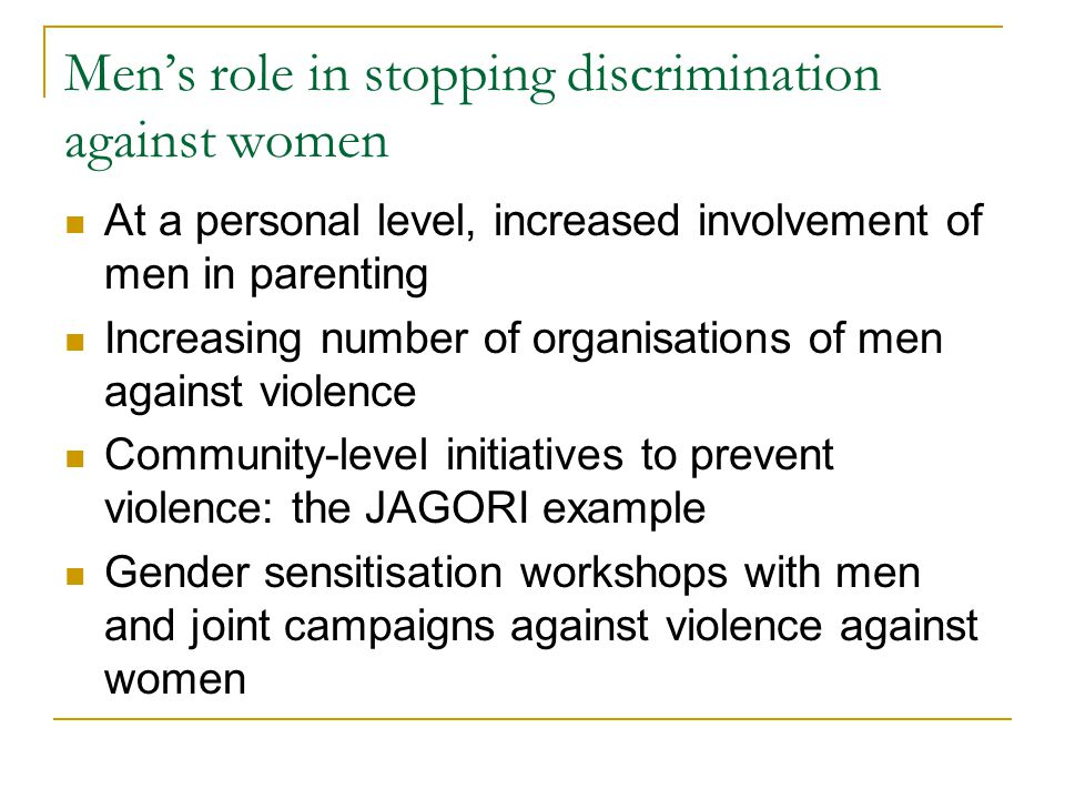 Men's role in stopping discrimination against women At a personal level, increased involvement of men in parenting Increasing number of organisations