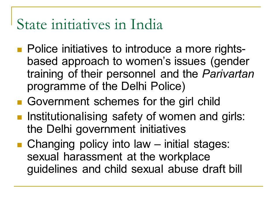 State initiatives in India Police initiatives to introduce a more rights- based approach to women's issues (gender training of their personnel and the