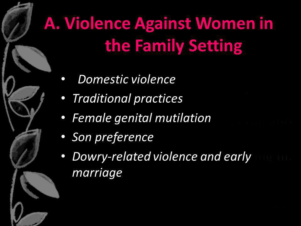 A. Violence Against Women in the Family Setting Domestic violence Traditional practices Female genital mutilation Son preference Dowry-related violenc