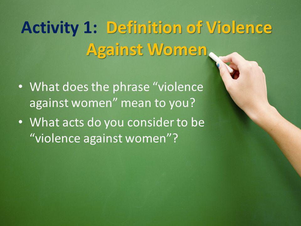 "What does the phrase ""violence against women"" mean to you? What acts do you consider to be ""violence against women""? Definition of Violence Against Wo"