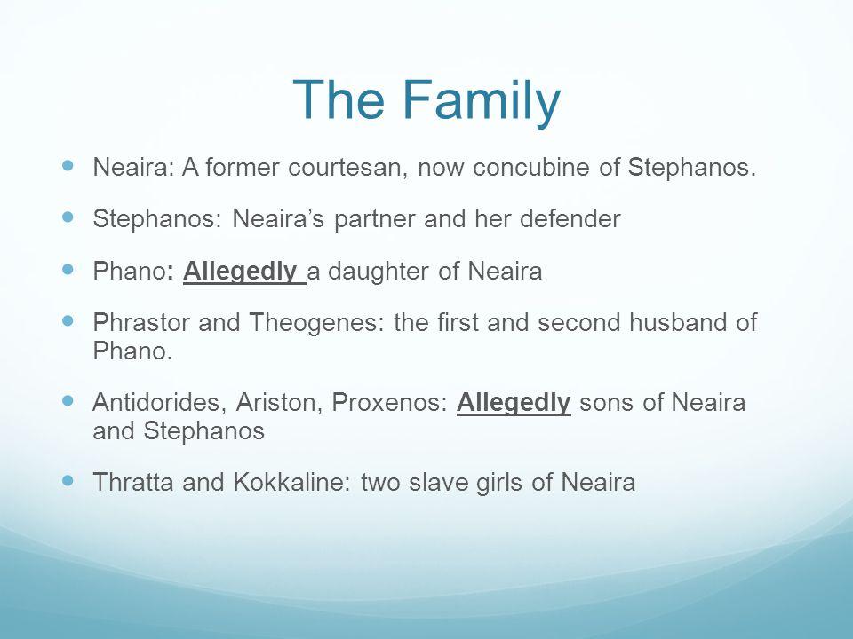 The Family Neaira: A former courtesan, now concubine of Stephanos.