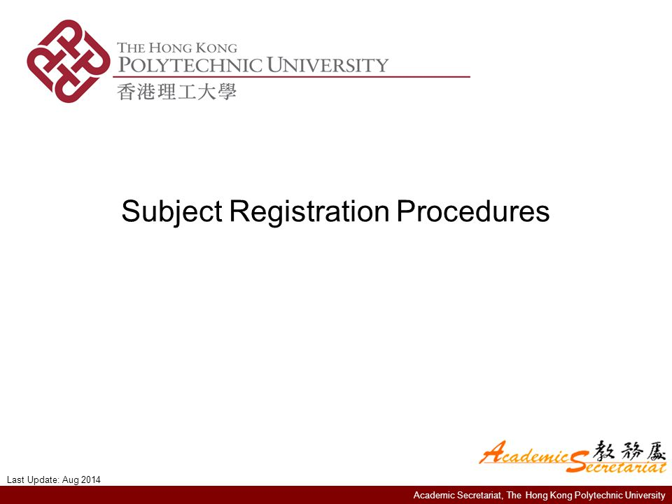 Academic Secretariat, The Hong Kong Polytechnic University Subject Registration Procedures Last Update: Aug 2014