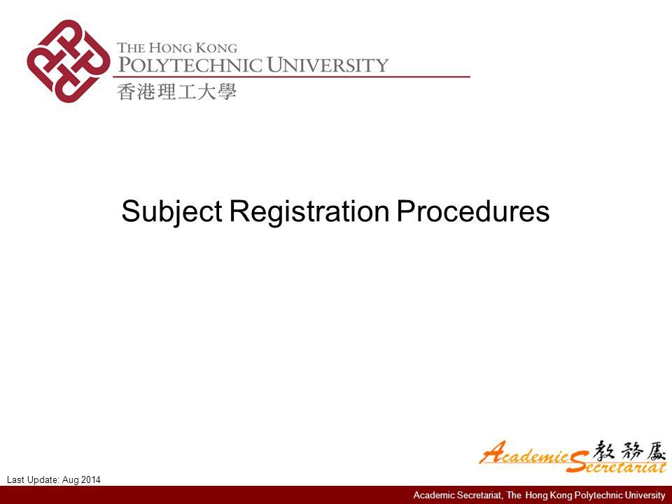 Academic Secretariat, The Hong Kong Polytechnic University Subject Registration Procedures Last Update: Aug 2014