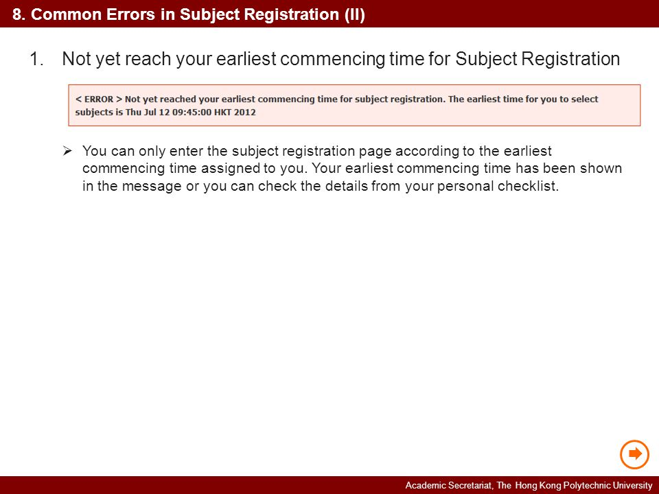 Academic Secretariat, The Hong Kong Polytechnic University 8. Common Errors in Subject Registration (II) 1.Not yet reach your earliest commencing time