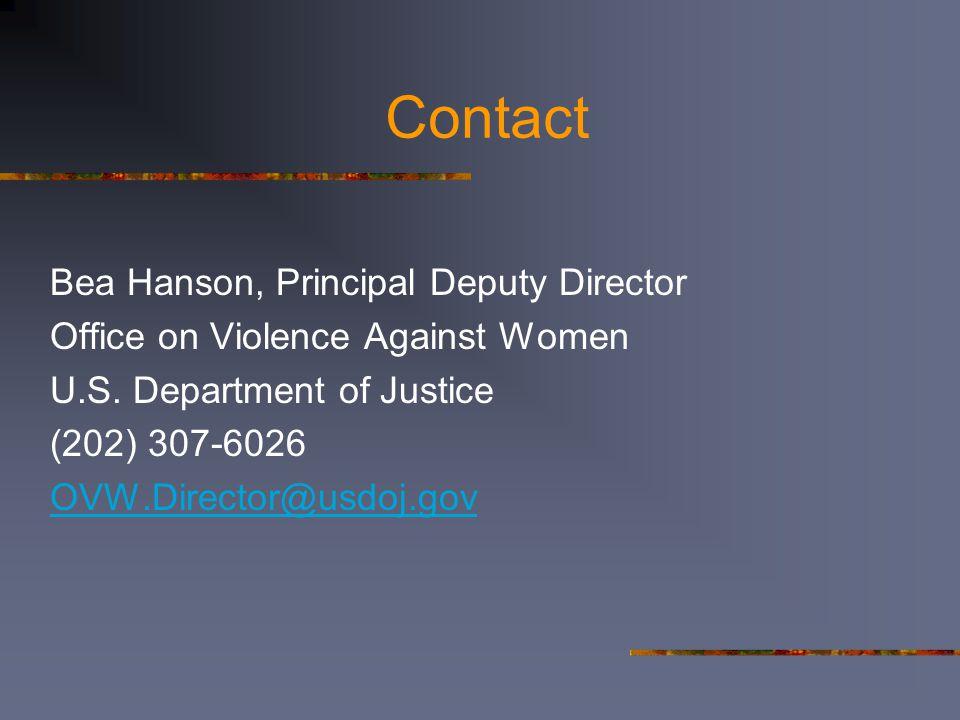 Contact Bea Hanson, Principal Deputy Director Office on Violence Against Women U.S. Department of Justice (202) 307-6026 OVW.Director@usdoj.gov