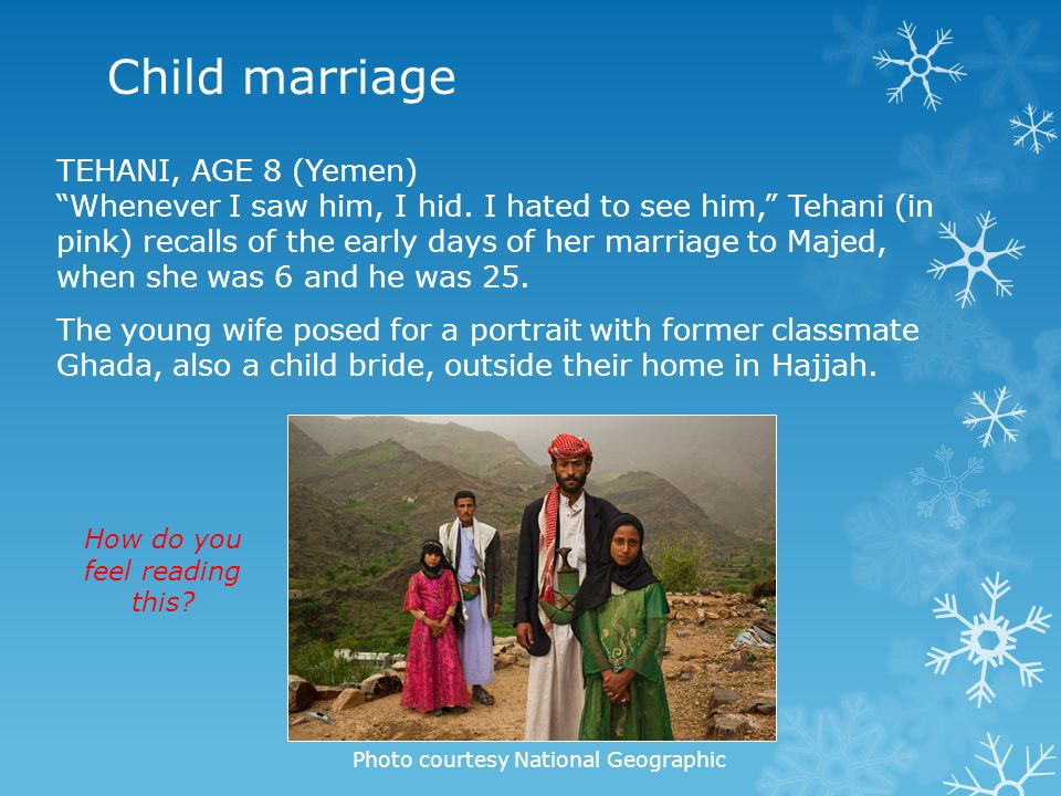 "Child marriage TEHANI, AGE 8 (Yemen) ""Whenever I saw him, I hid. I hated to see him,"" Tehani (in pink) recalls of the early days of her marriage to Ma"