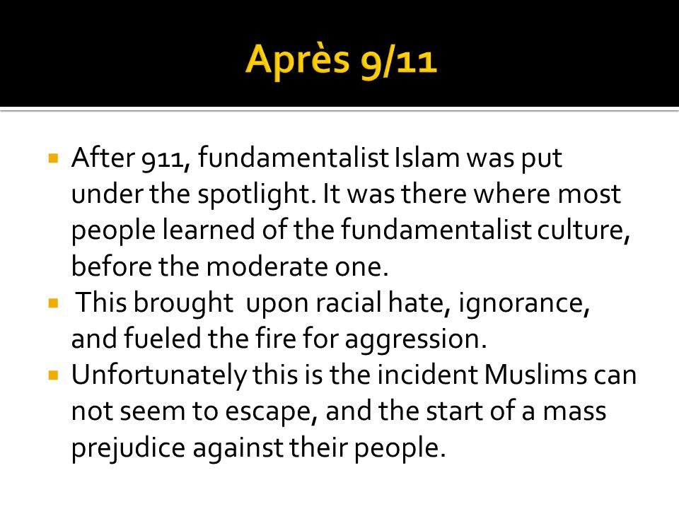  After 911, fundamentalist Islam was put under the spotlight.