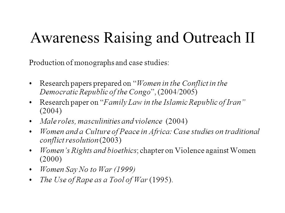 "Awareness Raising and Outreach II Production of monographs and case studies: Research papers prepared on ""Women in the Conflict in the Democratic Repu"