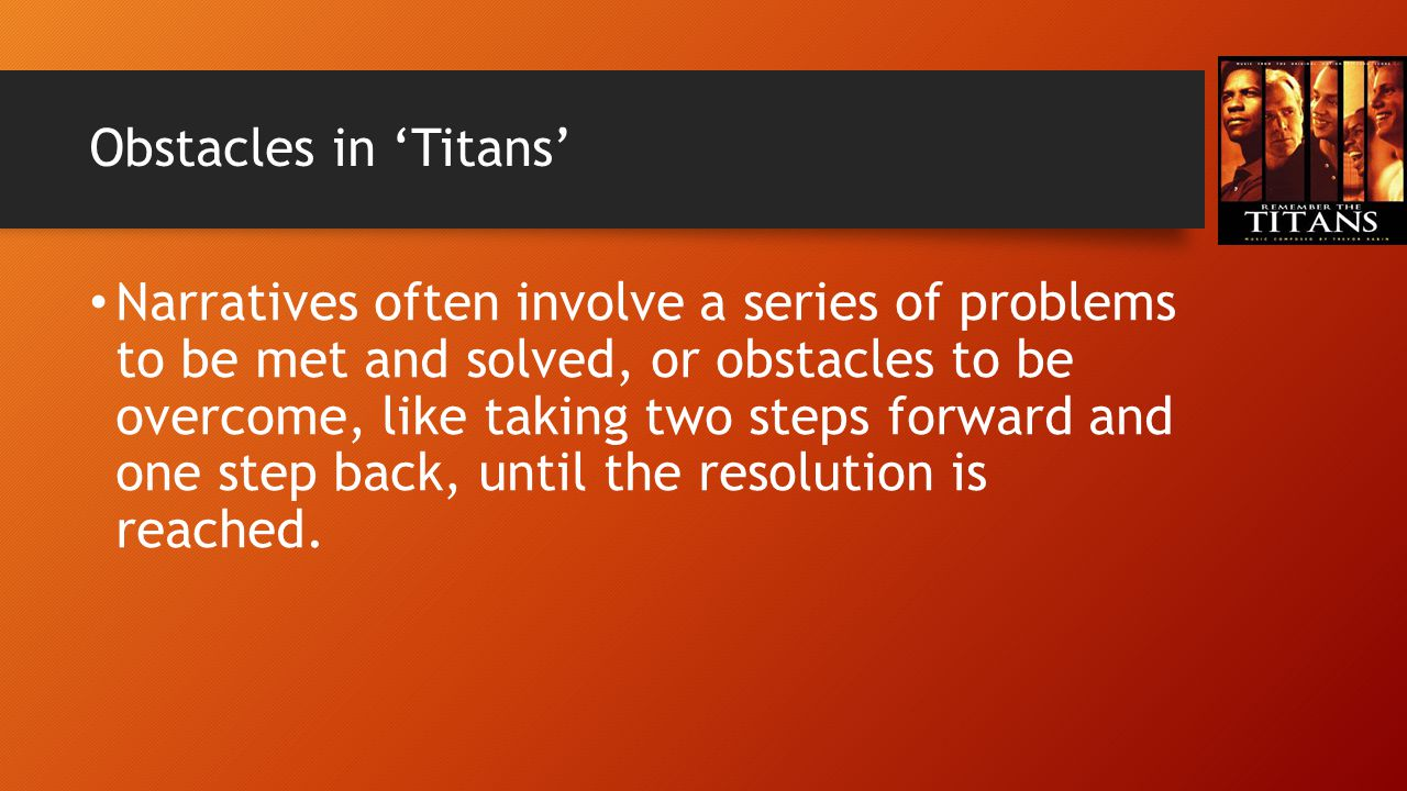Obstacles in 'Titans' Narratives often involve a series of problems to be met and solved, or obstacles to be overcome, like taking two steps forward a