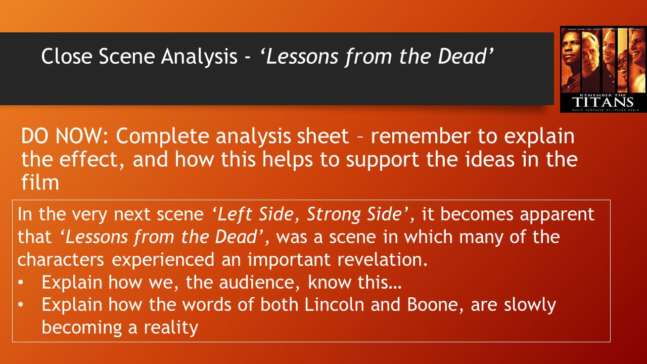 Close Scene Analysis - 'Lessons from the Dead' DO NOW: Complete analysis sheet – remember to explain the effect, and how this helps to support the ide