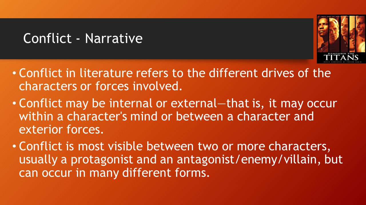 Conflict - Narrative There may be multiple points of conflict in a single story, as characters may have more than one desire or may struggle against more than one opposing force.