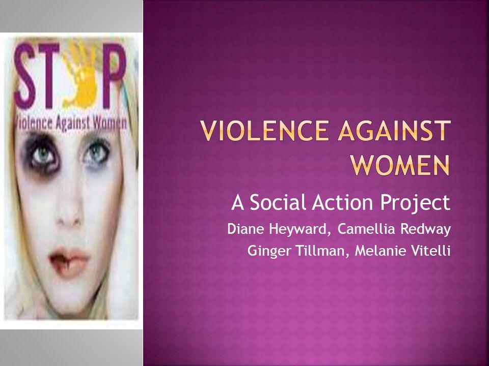 A Social Action Project Diane Heyward, Camellia Redway Ginger Tillman, Melanie Vitelli