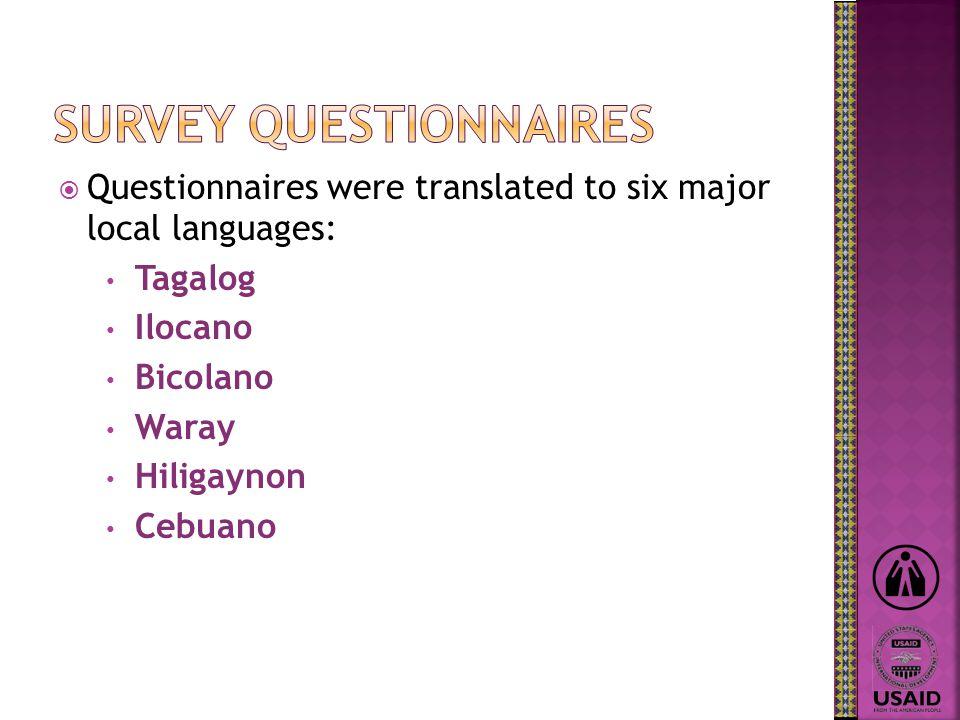  Questionnaires were translated to six major local languages: Tagalog Ilocano Bicolano Waray Hiligaynon Cebuano