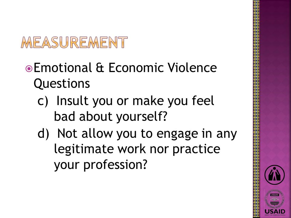  Emotional & Economic Violence Questions c) Insult you or make you feel bad about yourself.