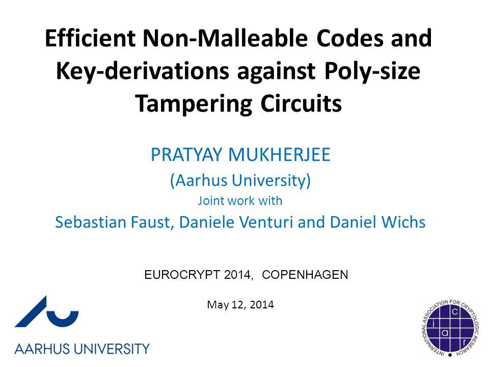 Two Parts Part-1 Efficient Non-malleable Codes against Poly-size circuits Part-2 Efficient Non-malleable Key-derivation against Poly-size circuits This talk More Less