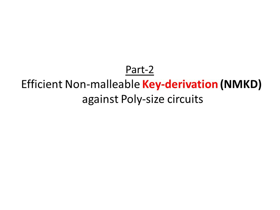 Part-2 Efficient Non-malleable Key-derivation (NMKD) against Poly-size circuits