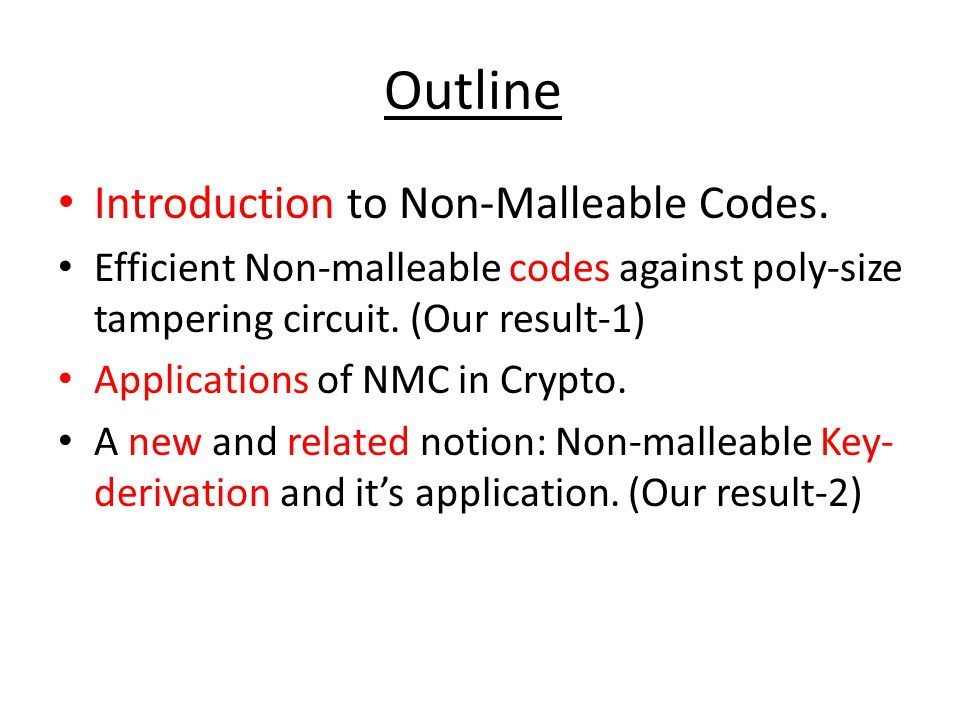 Outline Introduction to Non-Malleable Codes. Efficient Non-malleable codes against poly-size tampering circuit. (Our result-1) Applications of NMC in
