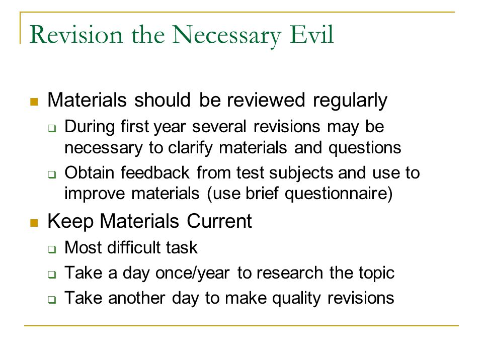 Revision the Necessary Evil Materials should be reviewed regularly  During first year several revisions may be necessary to clarify materials and que